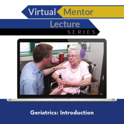 Virtual Mentor Lecture Series: Geriatrics: Introduction
