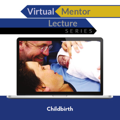 Virtual Mentor Lecture Series: Childbirth