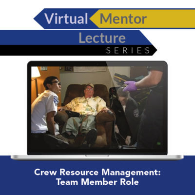 Virtual Mentor Lecture Series: Crew Resource Management: Team Member Role