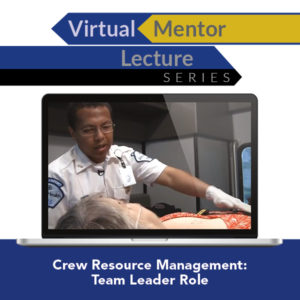 Virtual Mentor Lecture Series: Crew Resource Management: Team Leader Role