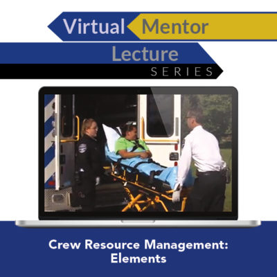 Virtual Mentor Lecture Series: Crew Resource Management: Elements